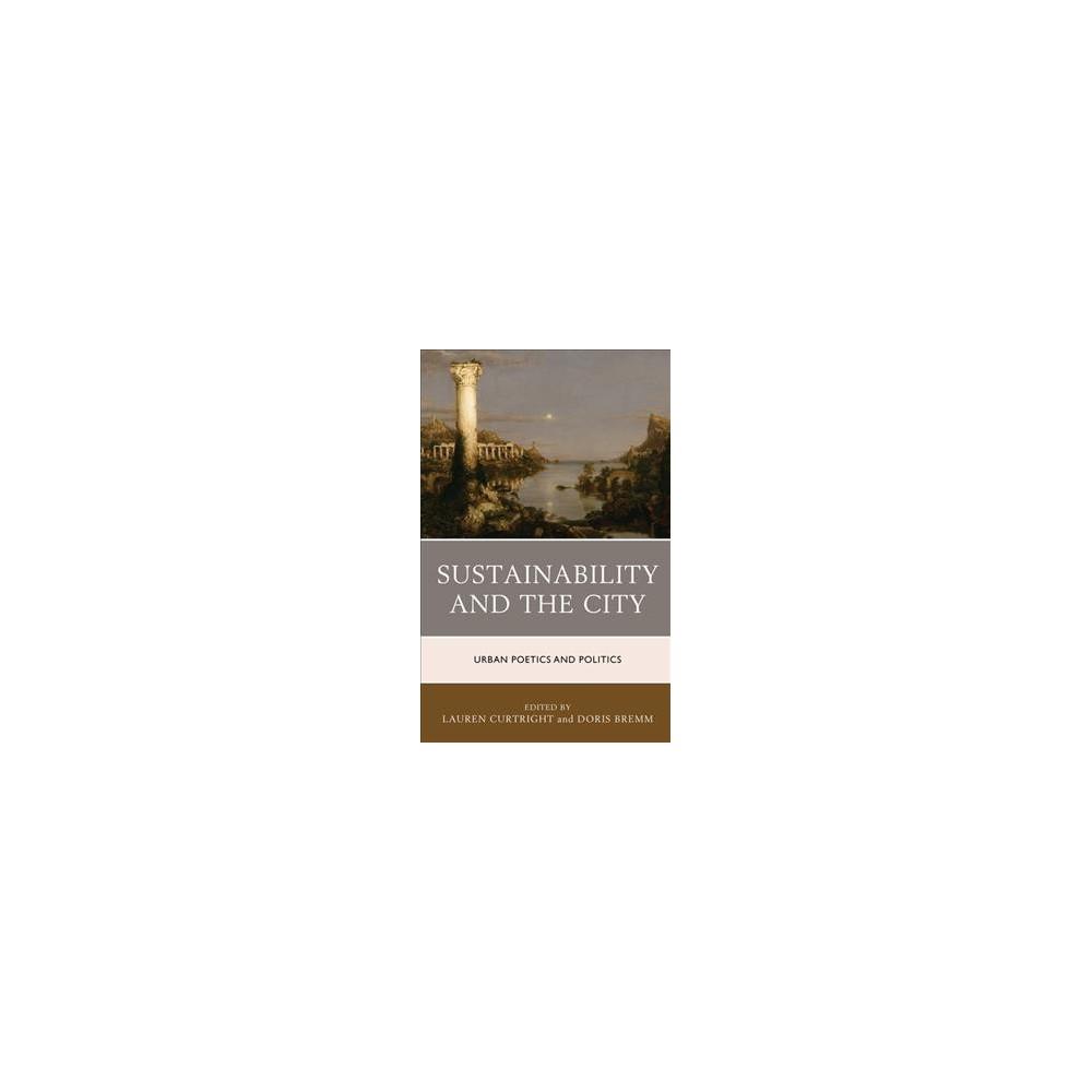 Sustainability and the City : Urban Poetics and Politics - (Hardcover)