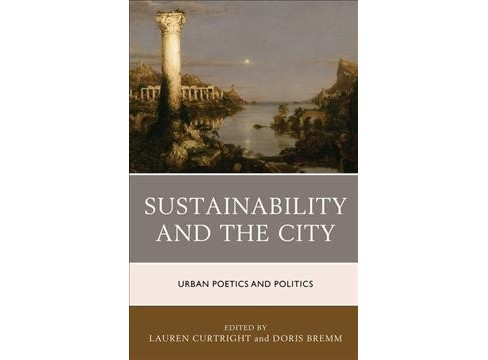 Sustainability and the City : Urban Poetics and Politics -  (Hardcover) - image 1 of 1