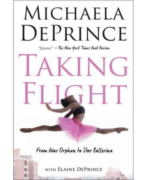 Taking Flight : From War Orphan to Star Ballerina (Reprint) (Paperback) (Michaela Deprince) - image 1 of 1