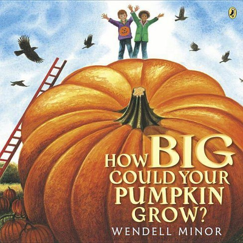 How Big Could Your Pumpkin Grow? - by  Wendell Minor (Paperback) - image 1 of 1