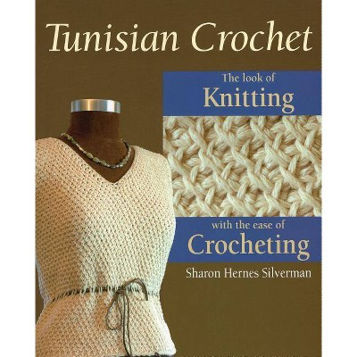 Tunisian Crochet - by Sharon Hernes Silverman & Alan Wycheck (Paperback)