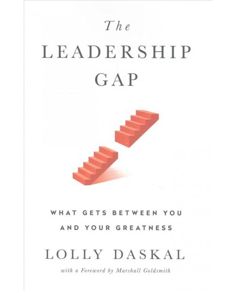 Leadership Gap : What Gets Between You and Your Greatness -  by Lolly Daskal (Hardcover) - image 1 of 1