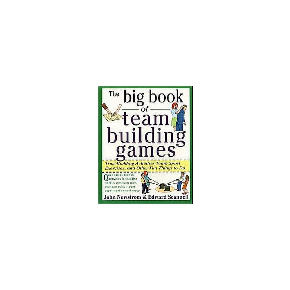 Big Book of Team Building Games : Trust-Building Activities, Team Spirit Exercises, and Other Fun Things