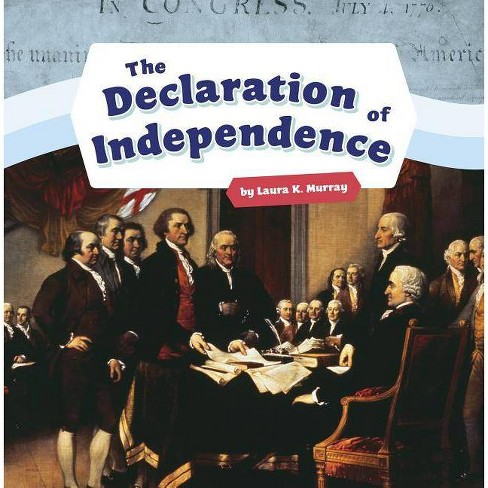 The Declaration of Independence - (Shaping the United States of America) by  Laura K Murray (Paperback) - image 1 of 1