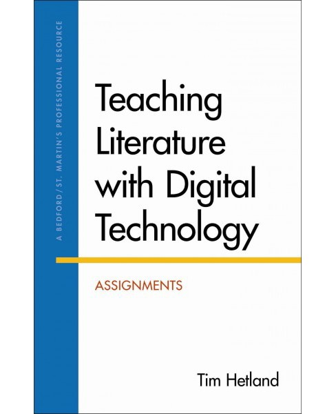 Teaching Literature With Digital Technology : Assignments (Paperback) (Tim Hetland) - image 1 of 1