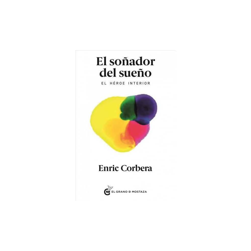 El soñador del sueño / The Dream Dreamer : El Heroe Interior/ - by Enric Corbera (Paperback)