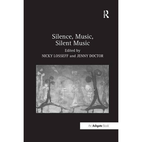 Silence, Music, Silent Music - by  Jenny Doctor (Paperback) - image 1 of 1