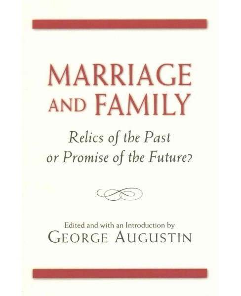 Marriage and Family : Relics of the Past or Promise of the Future? (Paperback) - image 1 of 1