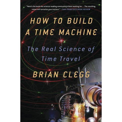 How to Build a Time Machine - by  Brian Clegg (Paperback) - image 1 of 1