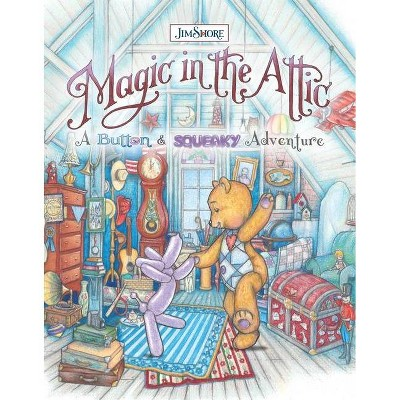 Magic in the Attic: A Button and Squeaky Adventure - by  Jim Shore (Hardcover)