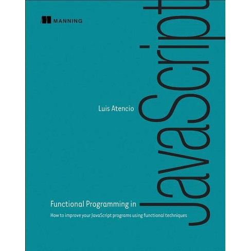 Functional Programming in JavaScript - by  Luis Atencio (Paperback) - image 1 of 1
