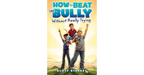 How to Beat the Bully Without Really Trying (Reprint) (Paperback) (Scott Starkey) - image 1 of 1