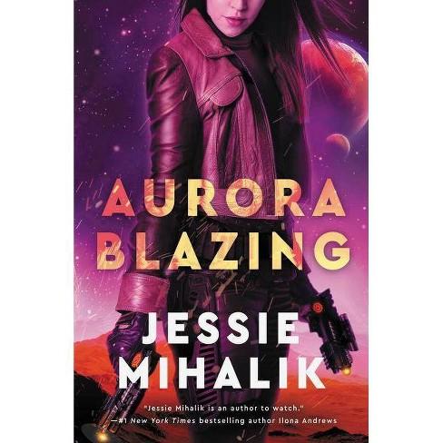 Aurora Blazing - (Consortium Rebellion, 2) by  Jessie Mihalik (Paperback) - image 1 of 1