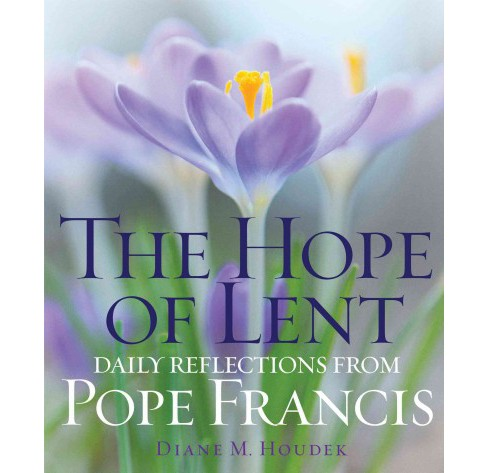 Hope of Lent : Daily Reflections from Pope Francis (Paperback) (Diane M. Houdek) - image 1 of 1