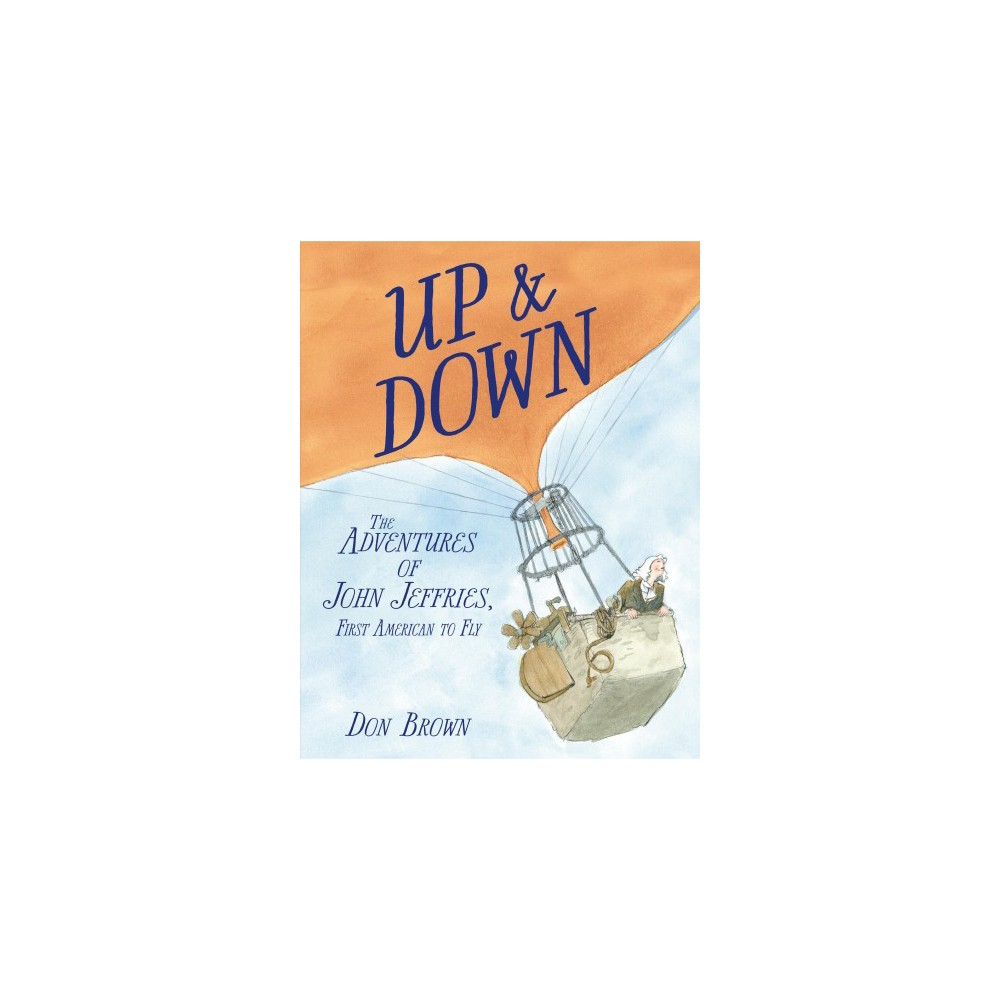 Up & Down : The Adventures of John Jeffries, First American to Fly - by Don Brown (School And Library)