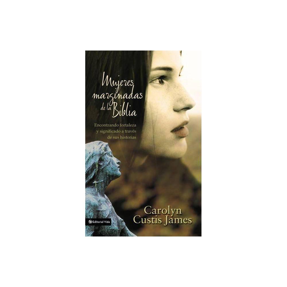 Mujeres Marginadas De La Biblia By Carolyn Custis James Paperback