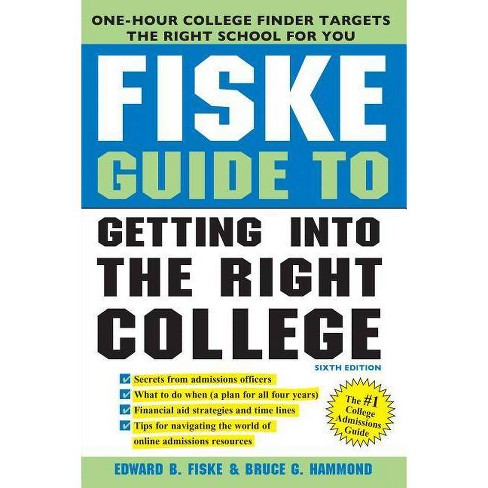Fiske Guide to Getting Into the Right College - 6th Edition by  Edward Fiske & Bruce Hammond (Paperback) - image 1 of 1