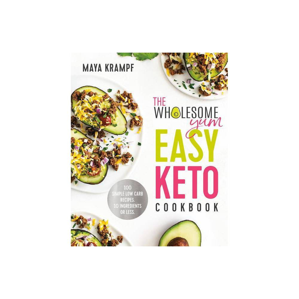 The Wholesome Yum Easy Keto Cookbook - by Maya Krampf (Hardcover)