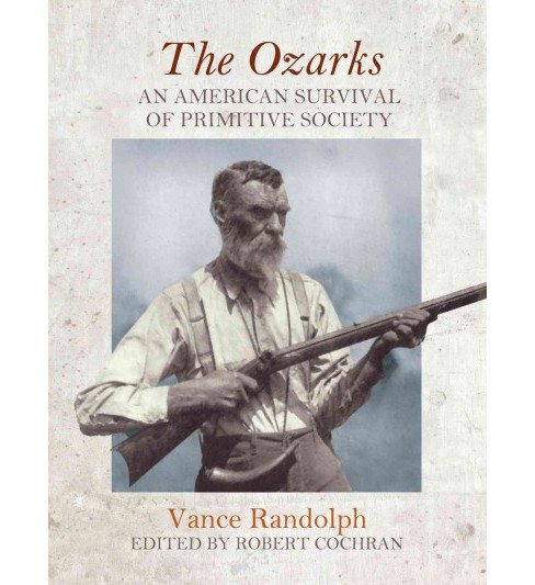Ozarks : An American Survival of Primitive Society (Paperback) (Vance Randolph) - image 1 of 1