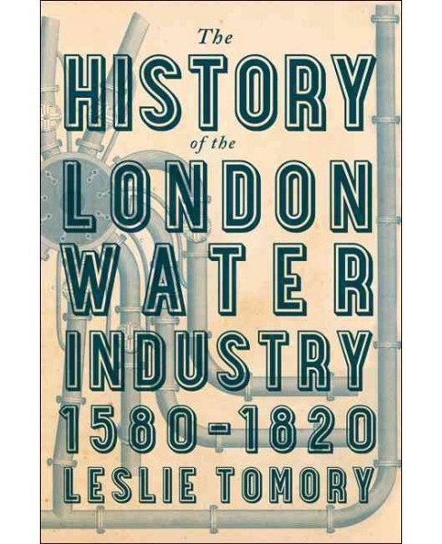 History of the London Water Industry 1580-1820 -  by Leslie Tomory (Hardcover) - image 1 of 1