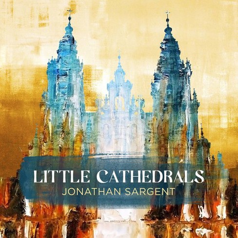 Jonathan Sargent - Sargent:Little Cathedrals (CD) - image 1 of 1