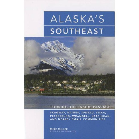 Alaska's Southeast - (Alaska's Southeast: Touring the Inside Passage) 11 Edition by  Mike Miller - image 1 of 1