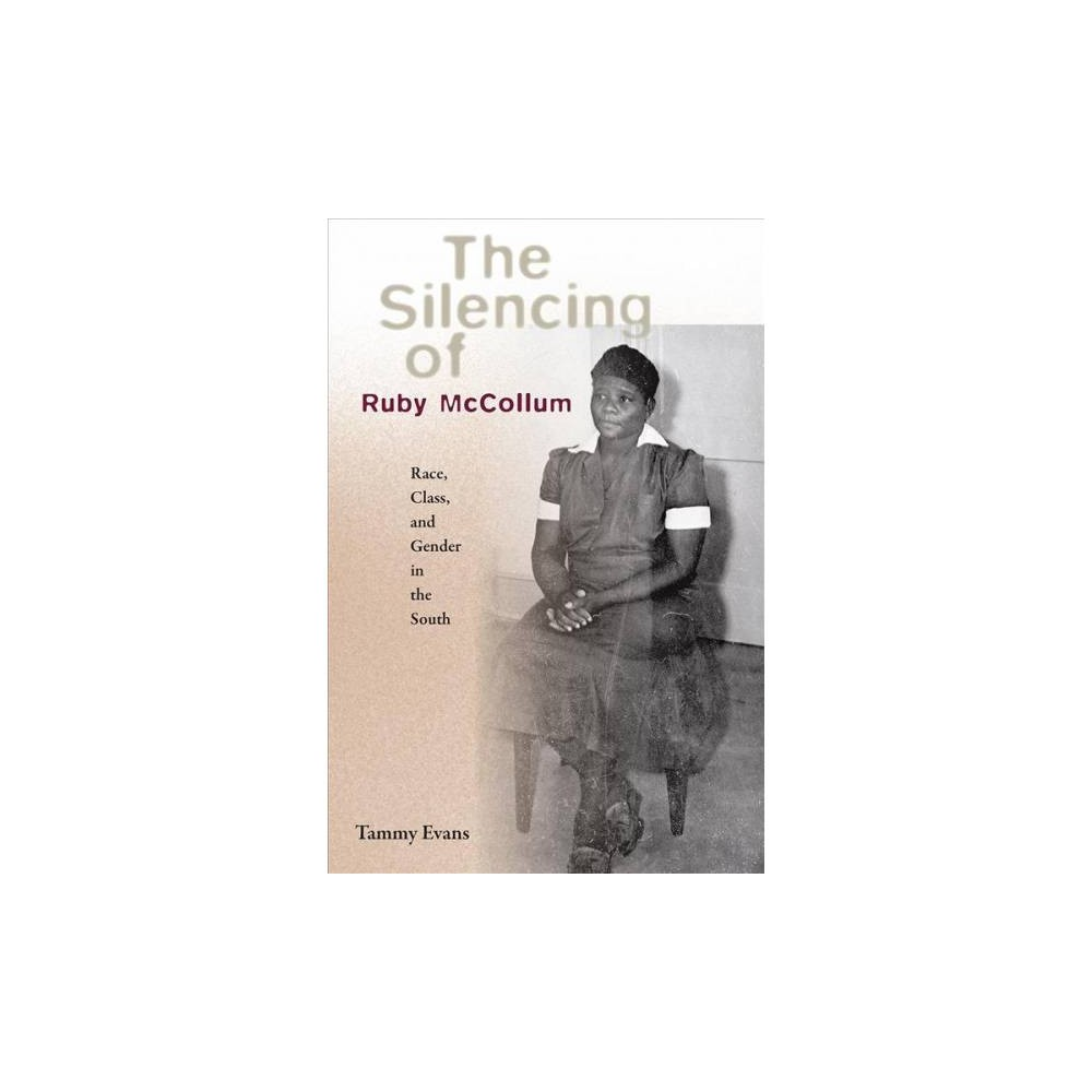 Silencing of Ruby Mccollum : Race, Class, and Gender in the South - by Tammy D. Evans (Hardcover)