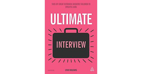 Ultimate Interview : 100s of Great Interview Answers (Paperback) (Lynn Williams) - image 1 of 1