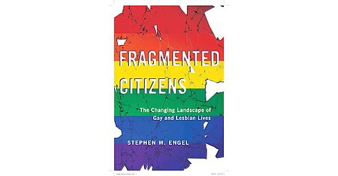 Fragmented Citizens : The Changing Landscape of Gay and Lesbian Lives (Hardcover) (Stephen M. Engel) - image 1 of 1