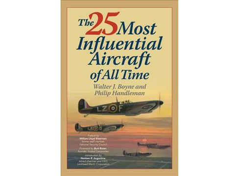 25 Most Influential Aircraft of All Time (Hardcover) (Walter J. Boyne & Philip Handleman) - image 1 of 1