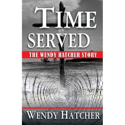 Time Served - The Wendy Hatcher Story - by  Wendy Dorothy Hatcher (Paperback)
