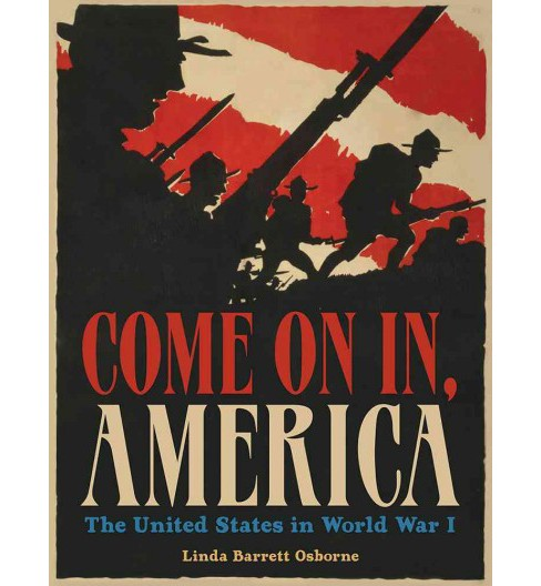 Come On In, America : The United States in World War I (Hardcover) (Linda Barrett Osborne) - image 1 of 1