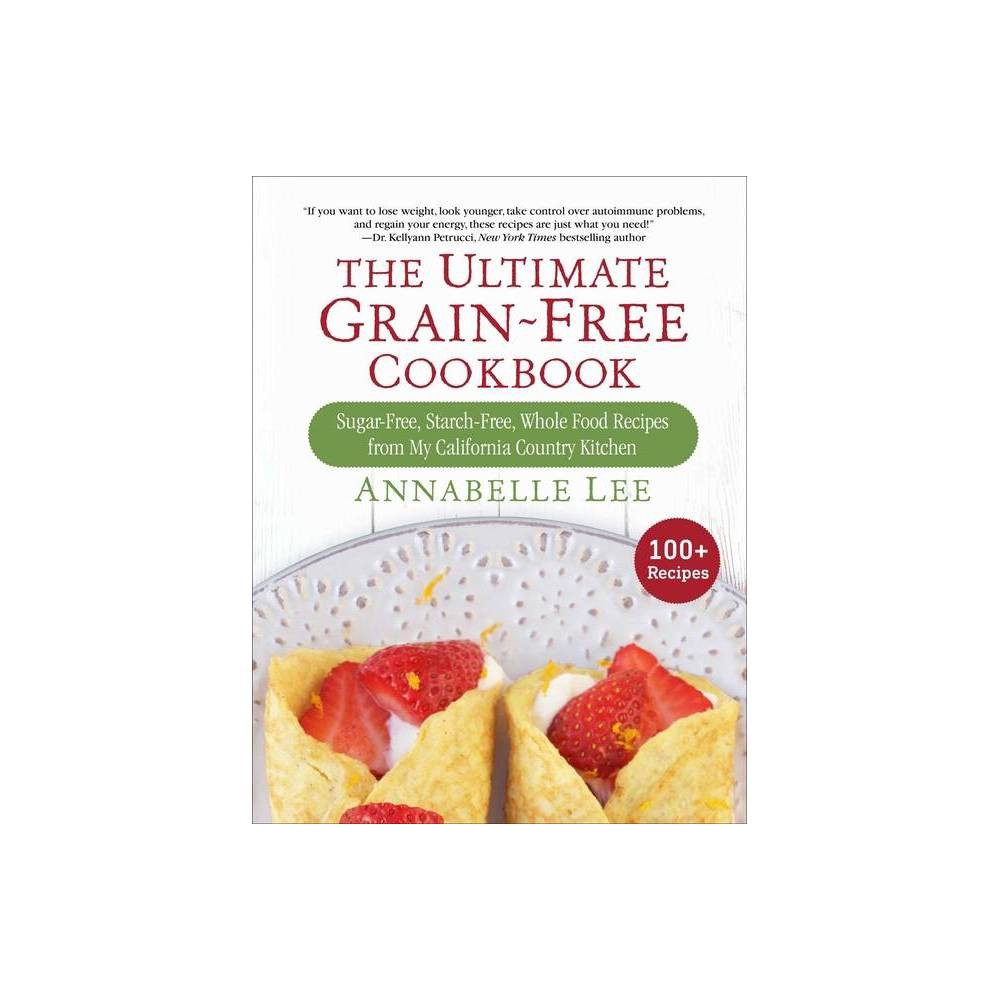 The Ultimate Grain Free Cookbook By Annabelle Lee Hardcover
