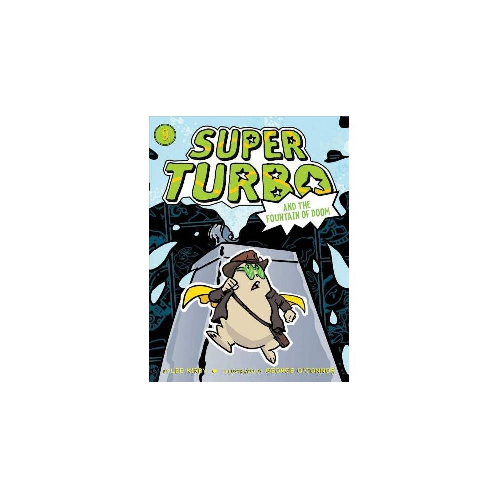 Super Turbo and the Fountain of Doom - (Super Turbo) by Lee Kirby (Paperback)