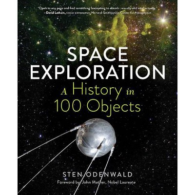 Space Exploration--A History in 100 Objects - by  Sten Odenwald (Hardcover)
