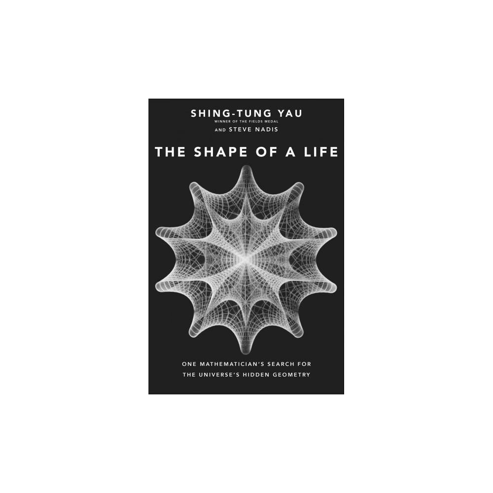 Shape of a Life : One Mathematician's Search for the Universe's Hidden Geometry - (Hardcover)