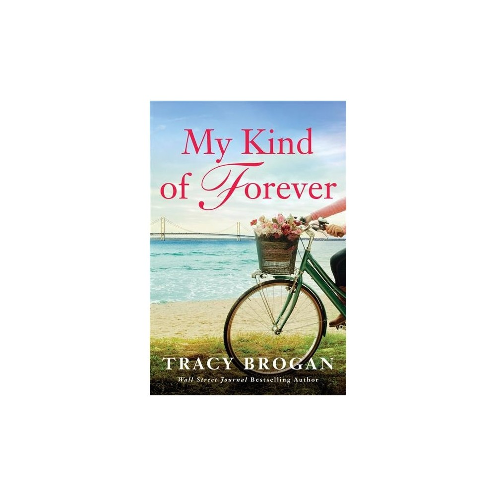 My Kind of Forever - (Trillium Bay) by Tracy Brogan (Paperback)