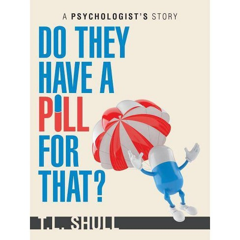 Do They Have a Pill for That? - by  T L Shull (Paperback) - image 1 of 1