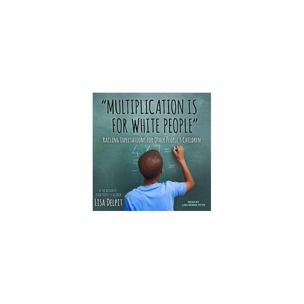 Multiplication Is for White People : Raising Expectations for Other People's Children - Unabridged