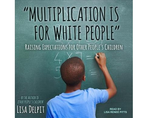 Multiplication Is for White People : Raising Expectations for Other People's Children -  (MP3-CD) - image 1 of 1