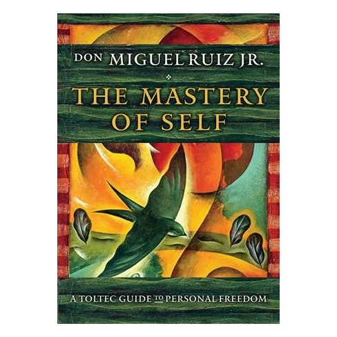 Mastery Of Self A Toltec Guide To Personal Freedom Reprint