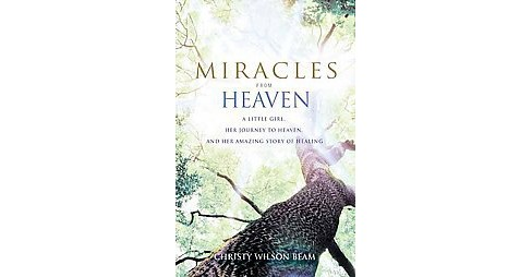 Miracles from Heaven : A Little Girl, Her Journey to Heaven, and Her Amazing Story of Healing - image 1 of 1