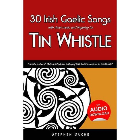 30 Irish Gaelic Songs with Sheet Music and Fingering for Tin Whistle - by  Stephen Ducke (Paperback)