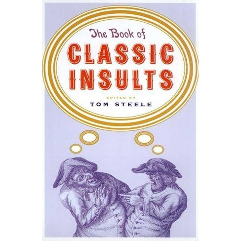 The Book of Classic Insults - by  Tom Steele (Paperback) - image 1 of 1
