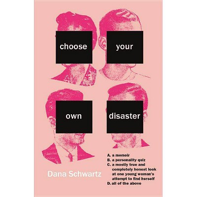 Choose Your Own Disaster -  by Dana Schwartz (Paperback)