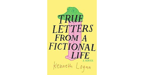 True Letters from a Fictional Life (Hardcover) (Kenneth Logan) - image 1 of 1