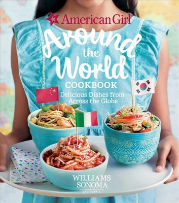 American Girl Around the World Cookbook - by American Girl & Williams Sonoma (Hardcover)
