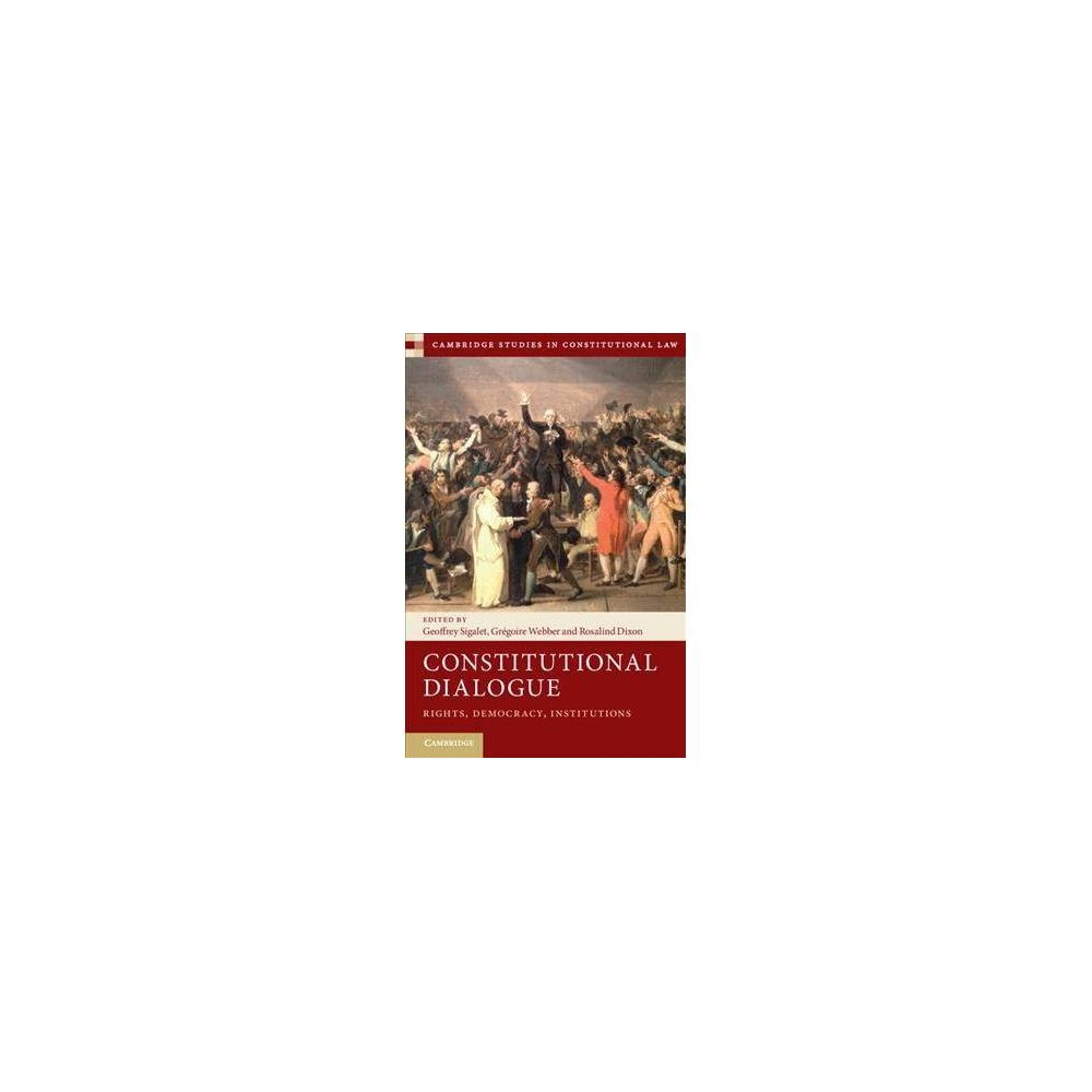 Constitutional Dialogue : Rights, Democracy, Institutions - (Hardcover)