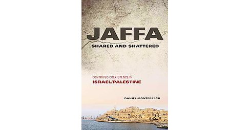 Jaffa Shared and Shattered : Contrived Coexistence in Israel/Palestine (Paperback) (Daniel Monterescu) - image 1 of 1