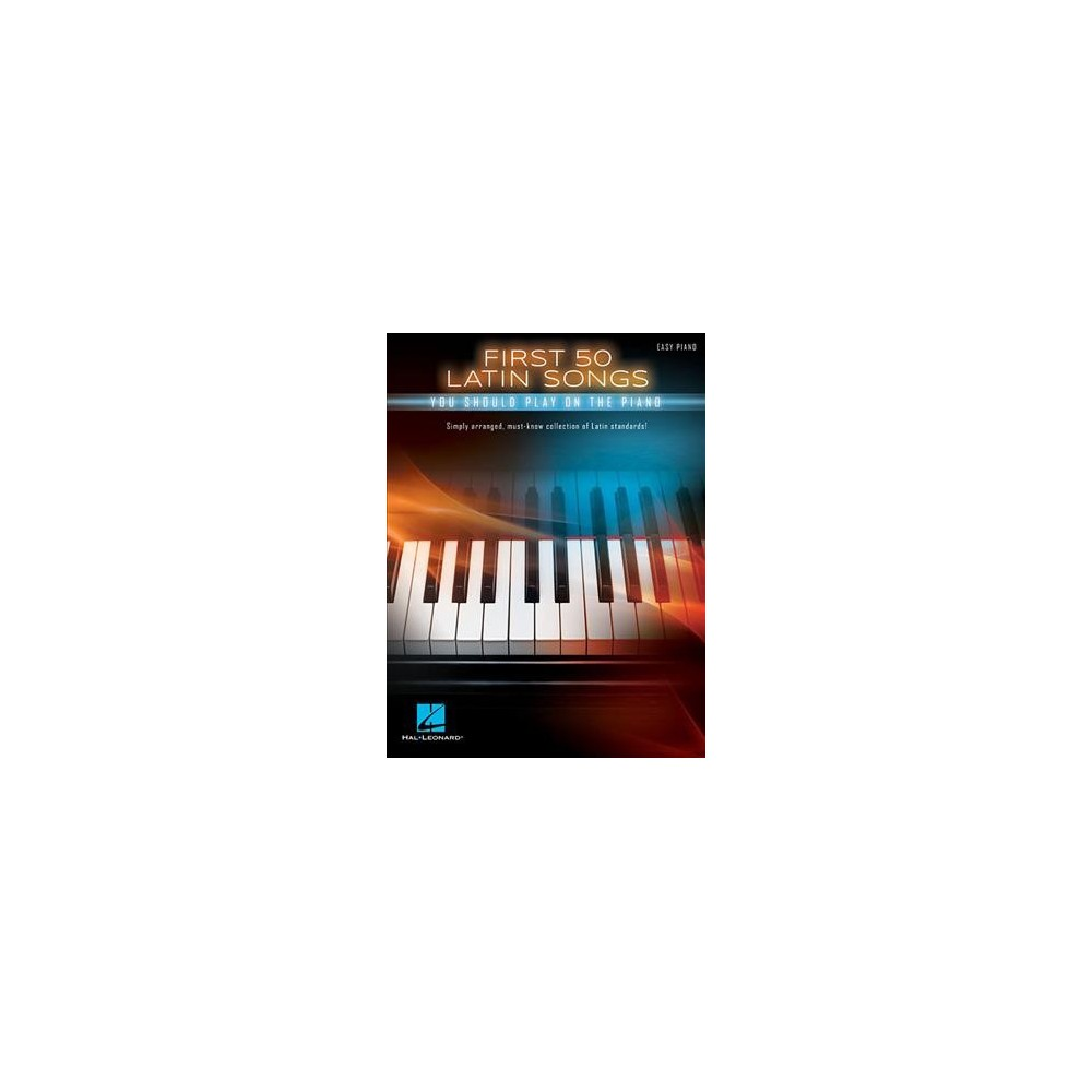 First 50 Latin Songs You Should Play on the Piano : Easy Piano - (Paperback)